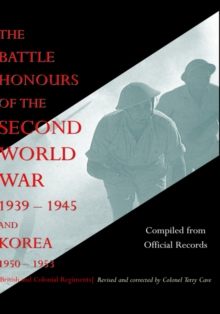BATTLE HONOURS OF THE SECOND WORLD WAR 1939 - 1945 and KOREA 1950 - 1953 (British and Colonial Regiments), Hardback Book