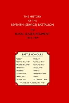 History of the Seventh (Service) Battalion the Royal Sussex Regiment, Hardback Book