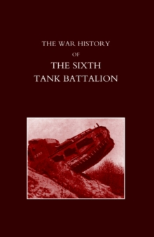 War History of the Sixth Tank Battalion, Hardback Book