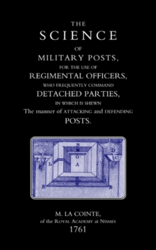 Science of Military Posts, for the Use of Regimental Officers Who Frequently Command Detached Parties (1761), Hardback Book