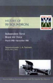 History of 99 Squadron. Independent Force. Royal Air Force. March, 1918 - November, 1918, Hardback Book