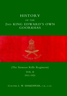 HISTORY of the 2nd King Edward's Own Goorkhas (The Sirmoor Rifle Regiment). 1911-1921, Hardback Book