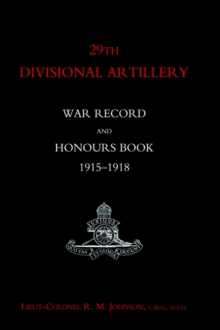 29th Divisional Artillery War Record and Honours Book 1915-1918., Hardback Book