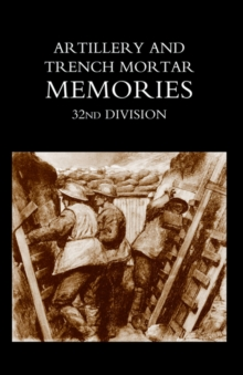 Artillery and Trench Mortar Memories - 32nd Division, Hardback Book