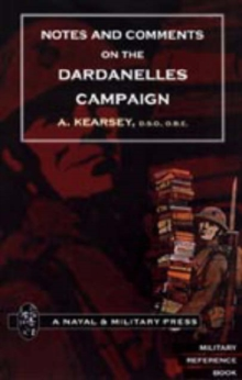 Notes and Comments on the Dardanelles Campaign, Hardback Book