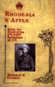 Rhodesia and After: Being the Story of the 17th and 18th Battalions of I.Y., Hardback Book
