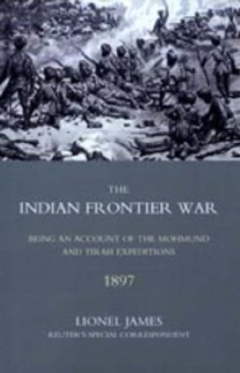 Indian Frontier War : Being an Account of the Mohund & Tirah Expeditions of 1897, Hardback Book