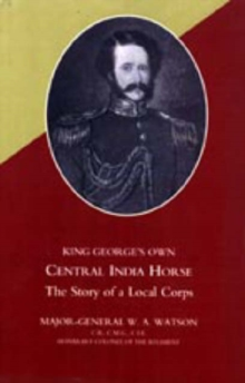 King George's Own Central India Horse, Hardback Book
