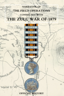 Narrative of the Field Operations Connected with the Zulu War of 1879, Hardback Book