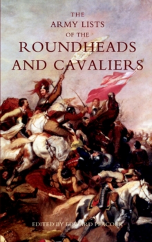 Army Lists of the Roundheads and Cavaliers, Containing the Names of the Officers in the Royal and Parliamentary Armies of 1642, Hardback Book