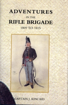 Adventures in the Rifle Brigade, in the Peninsula, France, and the Netherlands from 1809 - 1815, Hardback Book
