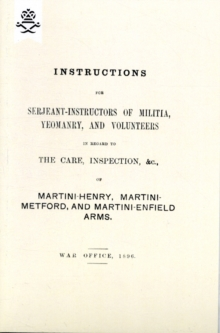 Instructions For Serjeant-Instructors of Militia, Yeomanry, and Volunteers In Regard to The Care, Inspection &c Of Martini-Henry, Martini-Metford, and Martini-Enfield Arms 1896, Paperback Book