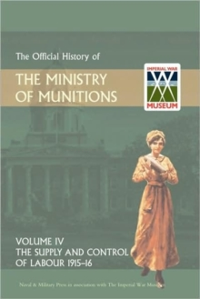 Official History of the Ministry of Munitions Volume IV : The Supply and Control of Labour 1915-1916, Hardback Book