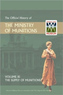Official History of the Ministry of Munitions Volume XI : The Supply of Munitions, Hardback Book