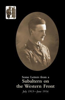 Some Letters from a Subaltern on the Western Front, July 1915 - June 1916, Paperback Book