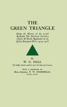 Green Triangle : Being the History of the 2/5th Battalion the Sherwood Foresters (Notts and Derby Regiment) in the Great European War, 1914-1918, Paperback Book