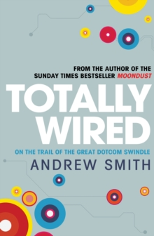 Totally Wired : The Wild Rise and Crazy Fall of the First Dotcom Dream, Hardback Book