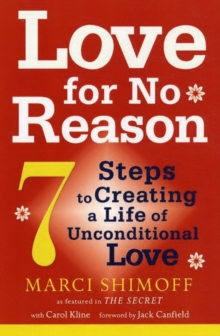 Love For No Reason : 7 Steps to Creating a Life of Unconditional Love, Paperback Book