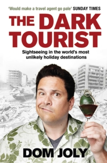 The Dark Tourist : Sightseeing in the world's most unlikely holiday destinations, EPUB eBook