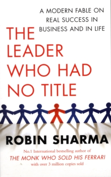 The Leader Who Had No Title : A Modern Fable on Real Success in Business and in Life, Paperback Book