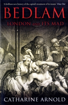 Bedlam : London and its Mad, Paperback / softback Book