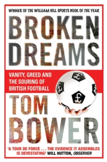 Broken Dreams : Vanity, Greed And The Souring of British Football, Paperback Book