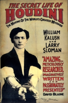 The Secret Life of Houdini : The Making of America's First Superhero, Paperback Book