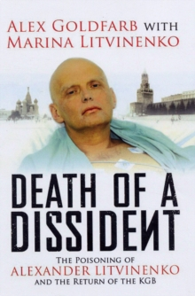 Death of a Dissident : The Poisoning of Alexander Litvinenko and the Return of the KGB, Paperback Book