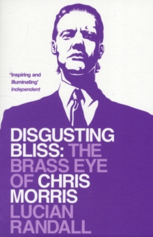 Disgusting Bliss : The Brass Eye of Chris Morris, Paperback Book