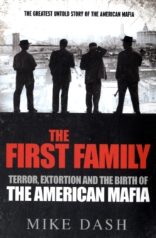 The First Family : Terror, Extortion and the Birth of the American Mafia, Paperback Book