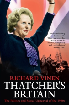 Thatcher's Britain : The Politics and Social Upheaval of the Thatcher Era, Paperback Book