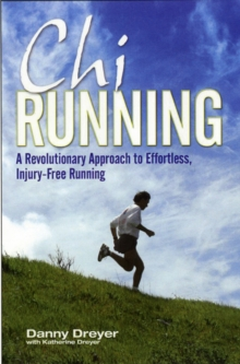 Chirunning : A Revolutionary Approach to Effortless, Injury-Free Running, Paperback Book