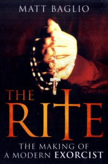 The Rite : The Making of a Modern Day Exorcist, Paperback Book