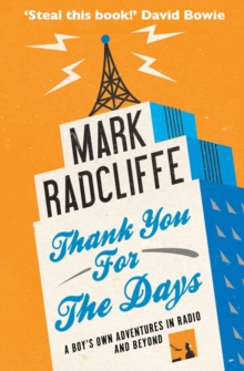Thank You for the Days : A Boy's Own Adventures in Radio and Beyond, Paperback Book