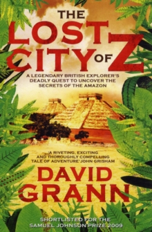 The Lost City of Z : A Legendary British Explorer's Deadly Quest to Uncover the Secrets of the Amazon, Paperback Book