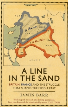 A Line in the Sand : Britain, France and the struggle that shaped the Middle East, Paperback Book