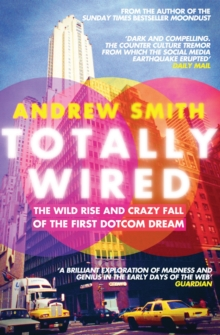 Totally Wired : The Wild Rise and Crazy Fall of the First Dotcom Dream, Paperback Book