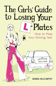 The Girls' Guide To Losing Your L-Plates : How to Pass Your Driving Test, EPUB eBook
