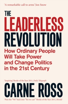 The Leaderless Revolution : How Ordinary People will Take Power and Change Politics in the 21st Century, Paperback / softback Book