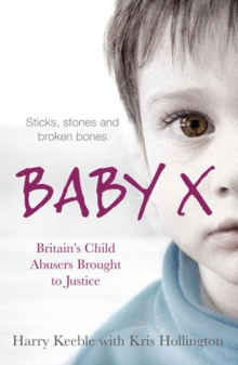 Baby X : Britain's Child Abusers Brought to Justice, Paperback Book