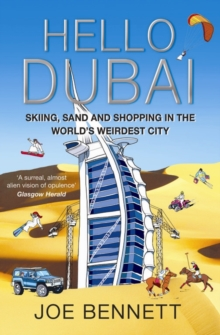 Hello Dubai : Skiiing, Sand and Shopping in the World's Weirdest City, Paperback Book