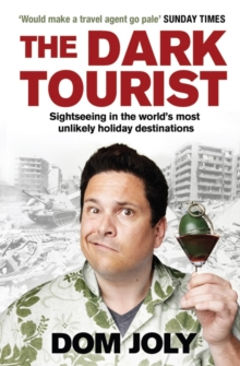 The Dark Tourist : Sightseeing in the world's most unlikely holiday destinations, Paperback / softback Book