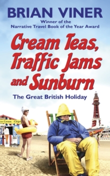 Cream Teas, Traffic Jams and Sunburn : The Great British Holiday, Paperback / softback Book