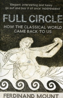 Full Circle : How the Classical World Came Back to Us, Paperback Book