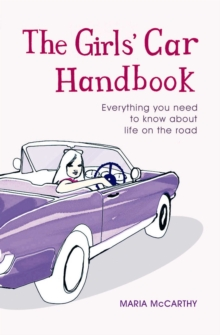 The Girls' Car Handbook : Everything You Need to Know about Life on the Road, EPUB eBook