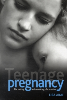 Teenage Pregnancy : The Making and Unmaking of a Problem, Paperback Book