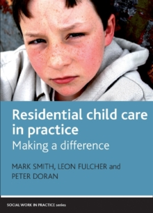 Residential child care in practice : Making a difference, Paperback / softback Book