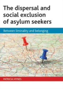 The Dispersal and Social Exclusion of Asylum Seekers : Between Liminality and Belonging, Hardback Book