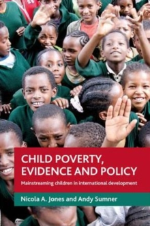 Child poverty, evidence and policy : Mainstreaming children in international development, Paperback / softback Book