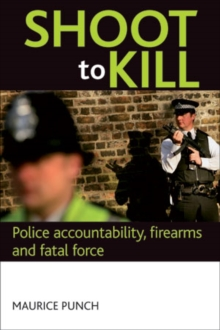 Shoot to kill : Police accountability, firearms and fatal force, Paperback / softback Book